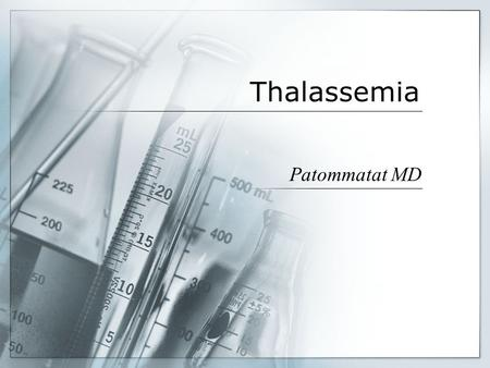 Thalassemia Patommatat MD. Hemoglobinopathy  Abnormal hemoglobin Clinical related to Abnormal Hb physical properties  Thalassemias Inherited defect.