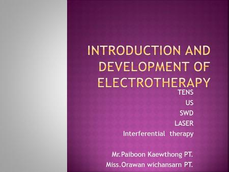 TENS US SWD LASER Interferential therapy Mr.Paiboon Kaewthong PT. Miss.Orawan wichansarn PT.