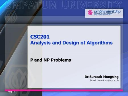 CSC201 Analysis and Design of Algorithms CSC201 Analysis and Design of Algorithms P and NP Problems Dr.Surasak Mungsing   Aug-141.
