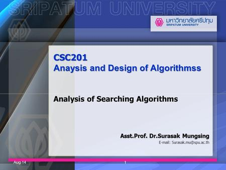 CSC201 Anaysis and Design of Algorithmss CSC201 Anaysis and Design of Algorithmss Analysis of Searching Algorithms Asst.Prof. Dr.Surasak Mungsing E-mail: