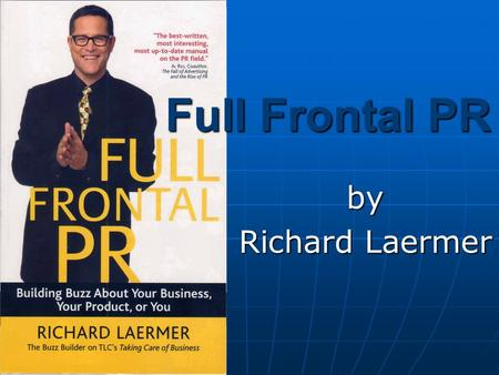 Full Frontal PR by Richard Laermer. Laermer, Richard. (2004). FULL FRONTAL PR (1 st ed.). United States of America: Bloomberg Press.