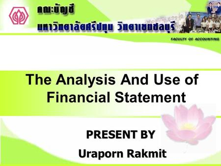 Uraporn Rakmit The Analysis And Use of Financial Statement PRESENT BY.