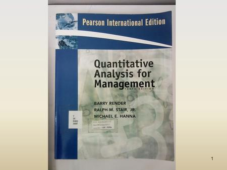 1. 2 Quantitative Analysis for Management (Tenth Edition) BARRY RENDER RALPH M. STAIR, JR. MICHAEL E. HANNA.
