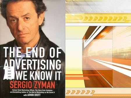 ชื่อหนังสือ Zyman, Sergio. (2002). The end of advertising as we know it. New Jersey: John Wiley& Sons, Inc.