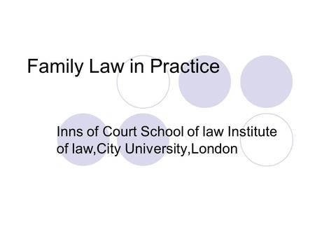 Family Law in Practice Inns of Court School of law Institute of law,City University,London.