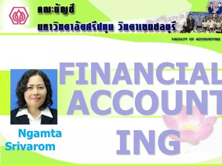 FINANCIAL ACCOUNT ING Ngamta Srivarom. Financial Accounting Second Edition : 2011.