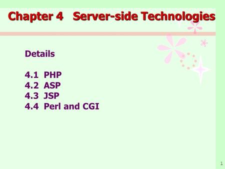 1 Chapter 4 Server-side Technologies Details 4.1 PHP 4.2 ASP 4.3 JSP 4.4 Perl and CGI.