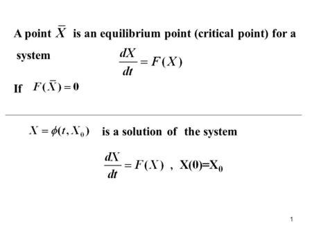 A point is an equilibrium point (critical point) for a system If is a solution of the system 1.