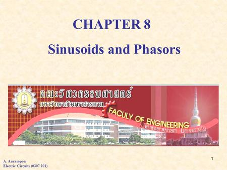 1 CHAPTER 8 A. Aurasopon Electric Circuits (0307 201) Sinusoids and Phasors.