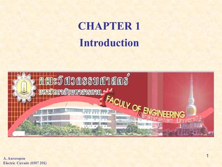 1 CHAPTER 1 Introduction A. Aurasopon Electric Circuits (0307 201)