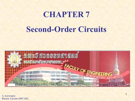 1 CHAPTER 7 A. Aurasopon Electric Circuits (0307 201) Second-Order Circuits.