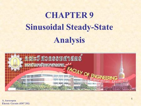 1 CHAPTER 9 A. Aurasopon Electric Circuits (0307 201) Sinusoidal Steady-State Analysis.