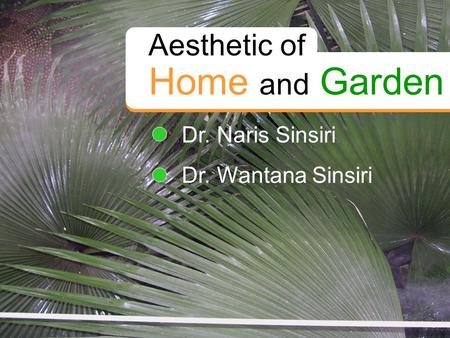 Aesthetic of Home and Garden Dr. Naris Sinsiri Dr. Wantana Sinsiri.