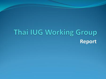 Thai IUG Working Group Report.