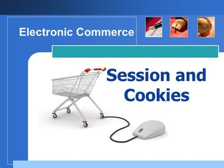 Electronic Commerce Session and Cookies.