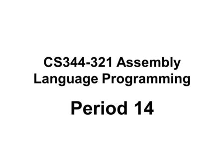 CS344-321 Assembly Language Programming Period 14.