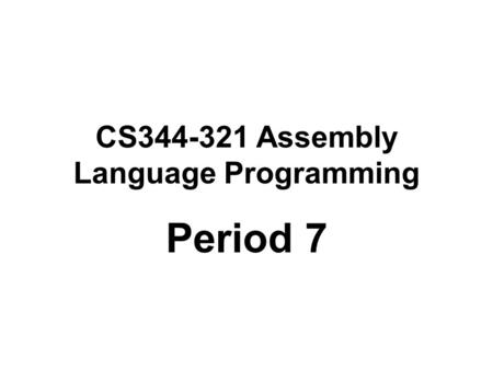 CS344-321 Assembly Language Programming Period 7.