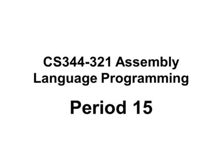 CS344-321 Assembly Language Programming Period 15.