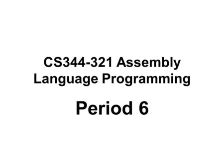 CS344-321 Assembly Language Programming Period 6.