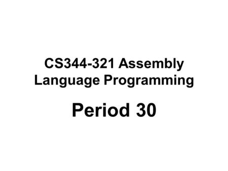 CS344-321 Assembly Language Programming Period 30.