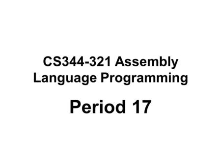 CS344-321 Assembly Language Programming Period 17.