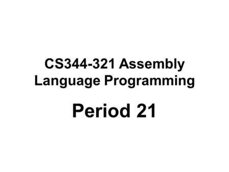 CS344-321 Assembly Language Programming Period 21.
