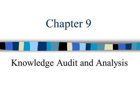 Chapter 9 Knowledge Audit and Analysis. Knowledge Management2 How we can define the exact problem and its roots. Knowledge –consulting : production of.