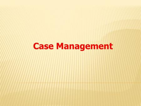 Case Management.