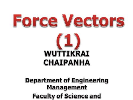 Force Vectors (1) WUTTIKRAI CHAIPANHA