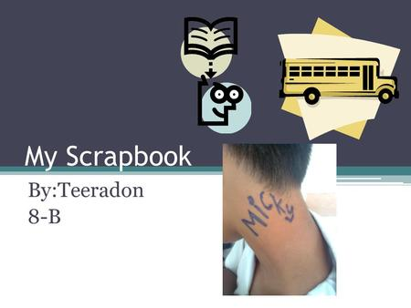 My Scrapbook By:Teeradon 8-B. My Extracurricular activities Football Basketball Snooker Boling Badminton Fishing.