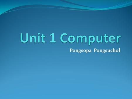 Pongsopa Pongsuchol. Contents 1.Computer Hardware 2.Computer Commands 3.Sequencing 4.Introduce yourself.