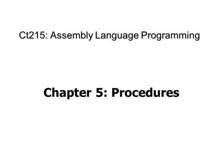 Ct215: Assembly Language Programming Chapter 5: Procedures.