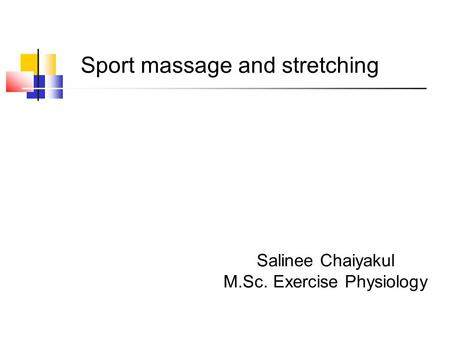 Sport massage and stretching Salinee Chaiyakul M.Sc. Exercise Physiology.