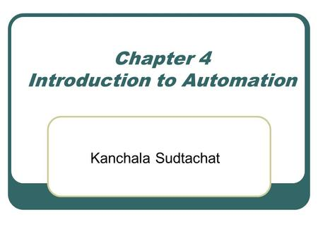 Chapter 4 Introduction to Automation Kanchala Sudtachat.