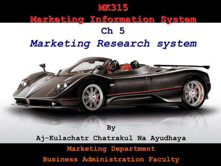 MK315Kulachatrakul Na Audhya 1 MK315 Marketing Information System Ch 5 MK315 Marketing Information System Ch 5 Marketing Research system By Aj-Kulachatr.