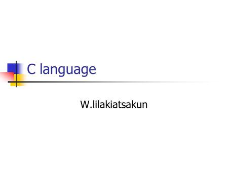 C language W.lilakiatsakun. โครงสร้างและองค์ประกอบของ ภาษาซี 1 #include int function_A(int count); void main (void) { // C code function_A(10); } int.