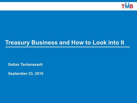11 Treasury Business and How to Look into It Satian Tantanasarit September 23, 2010.