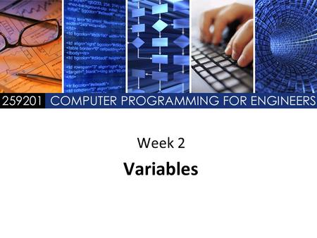 Week 2 Variables. Week 2 Introduction to C Programming Outline 2.1A Simple C Program: Printing a Line of Text 2.2Another Simple C Program: Adding Two.