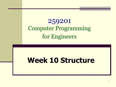 1 259201 Computer Programming for Engineers Week 10 Structure.