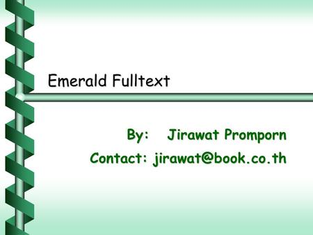Emerald Fulltext By: Jirawat Promporn By: Jirawat Promporn Contact: