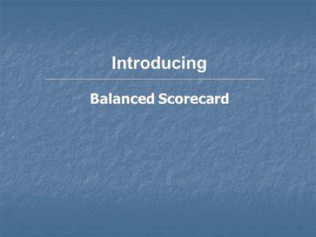 Introducing Balanced Scorecard.