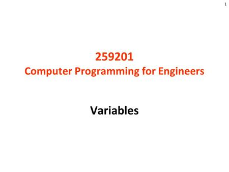 1 259201 Computer Programming for Engineers Variables.