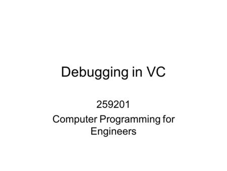 Debugging in VC 259201 Computer Programming for Engineers.