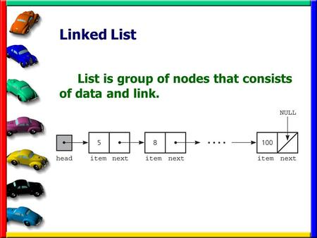 Linked List List is group of nodes that consists of data and link.