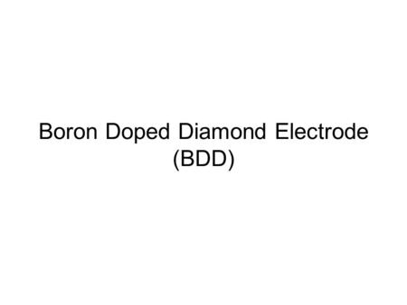 Boron Doped Diamond Electrode (BDD). Boron-doped diamond (BDD) thin film electrode is one of the new promising materials for electroanalytical.