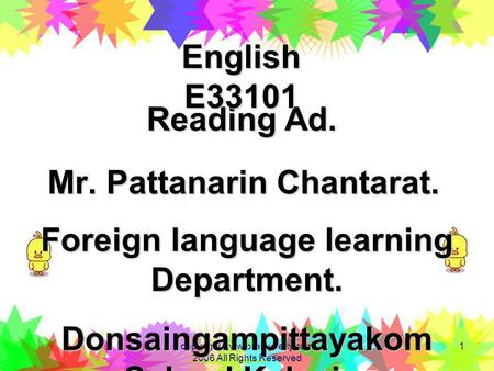 copyright www.brainybetty.com 2006 All Rights Reserved 1 Mr. Pattanarin Chantarat. Reading Ad. Reading Ad. Foreign language learning Department. Donsaingampittayakom.
