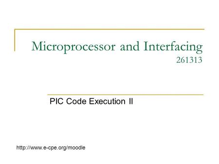 Microprocessor and Interfacing 261313 PIC Code Execution II