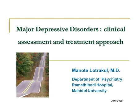 Major Depressive Disorders : clinical assessment and treatment approach Manote Lotrakul, M.D. Department of Psychiatry Ramathibodi Hospital, Mahidol University.