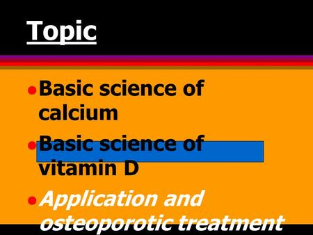 Topic Basic science of calcium Basic science of vitamin D Application and osteoporotic treatment.