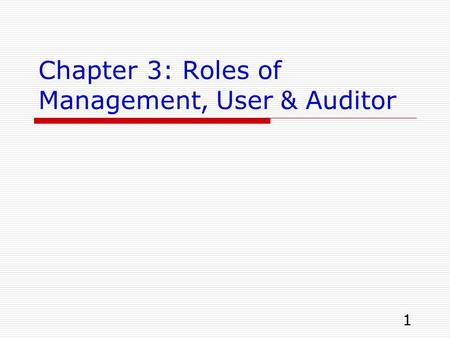 1 Chapter 3: Roles of Management, User & Auditor.